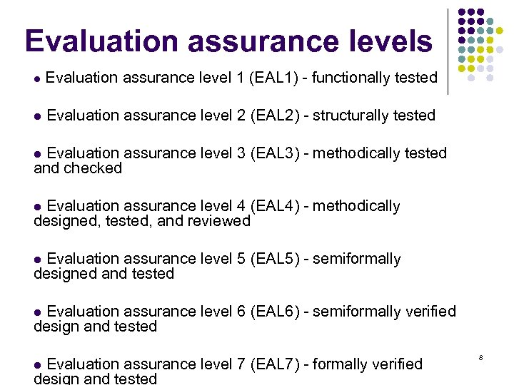 Evaluation assurance levels l Evaluation assurance level 1 (EAL 1) - functionally tested l