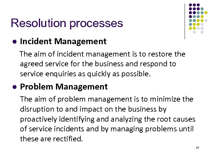 Resolution processes l Incident Management The aim of incident management is to restore