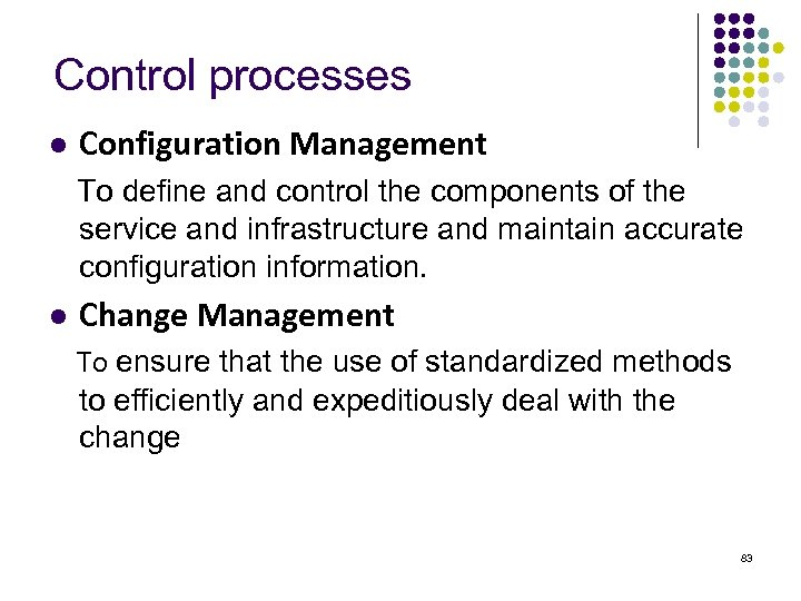 Control processes l Configuration Management To define and control the components of the