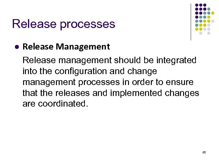Release processes l Release Management Release management should be integrated into the configuration and