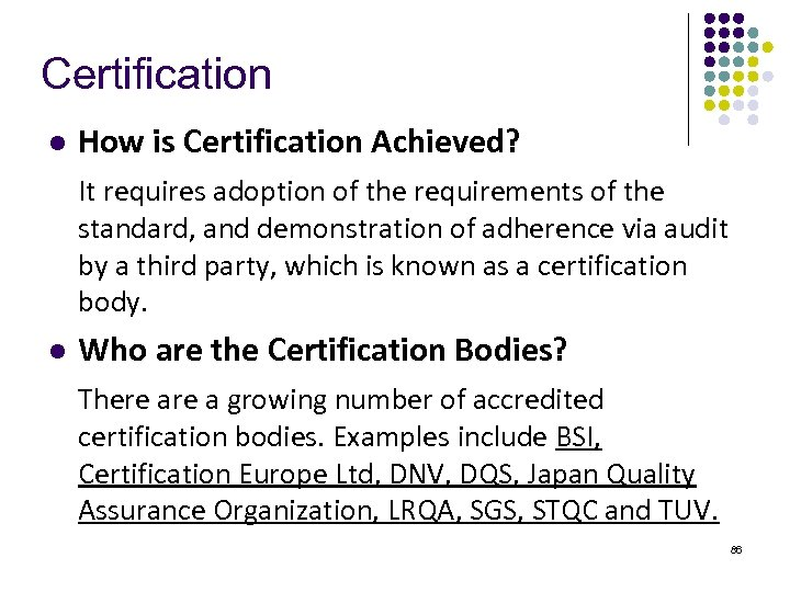 Certification l How is Certification Achieved? It requires adoption of the requirements of the