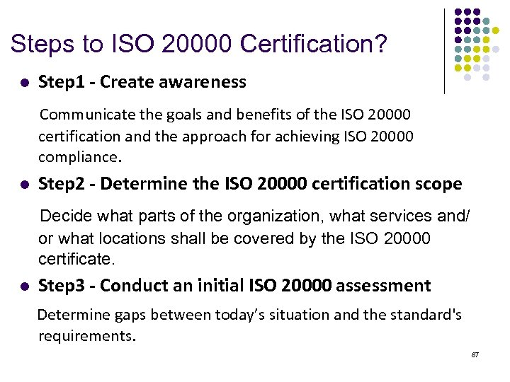 Steps to ISO 20000 Certification? l Step 1 - Create awareness Communicate the goals