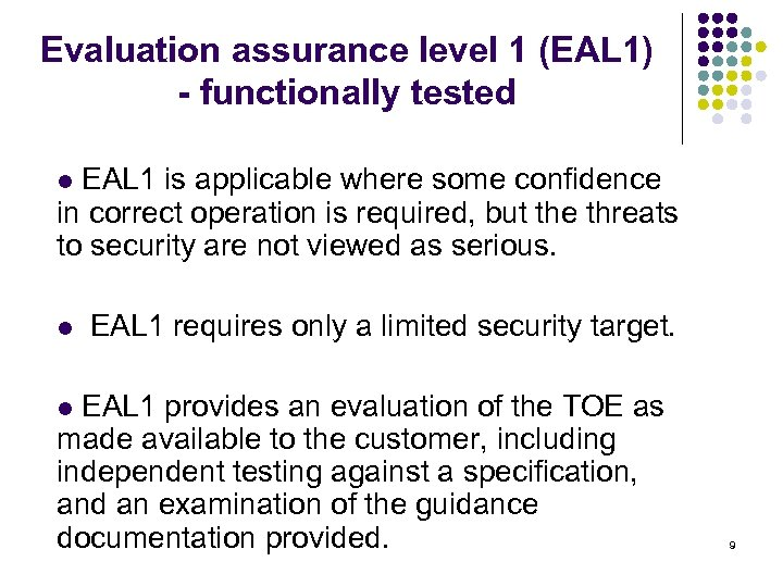 Evaluation assurance level 1 (EAL 1) - functionally tested l EAL 1 is applicable