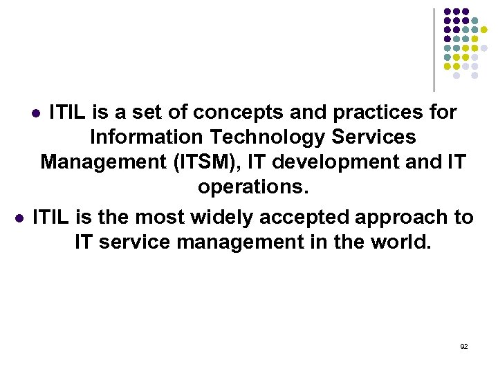 ITIL is a set of concepts and practices for Information Technology Services Management (ITSM),