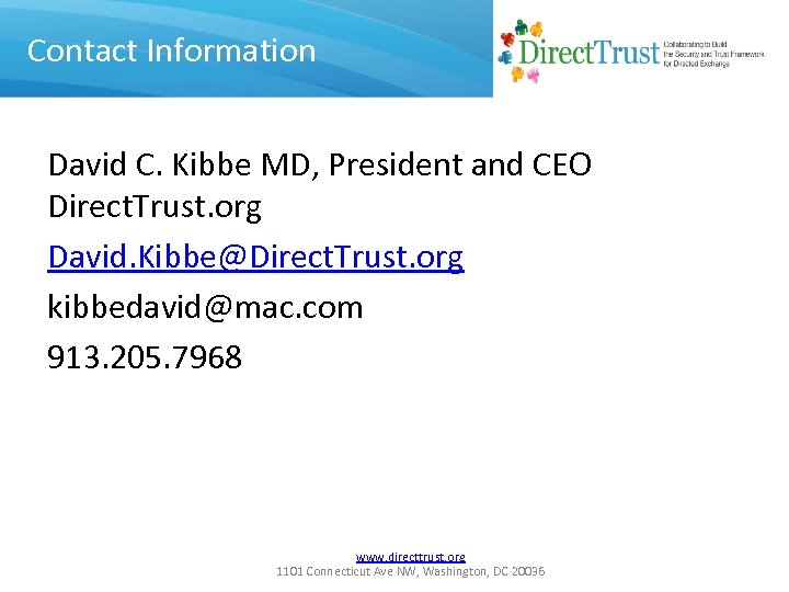 Contact Information David C. Kibbe MD, President and CEO Direct. Trust. org David. Kibbe@Direct.