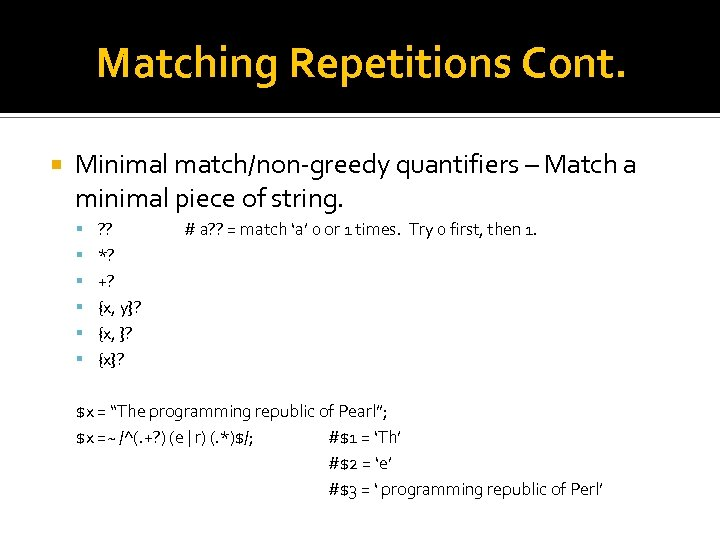 Matching Repetitions Cont. Minimal match/non-greedy quantifiers – Match a minimal piece of string. ?