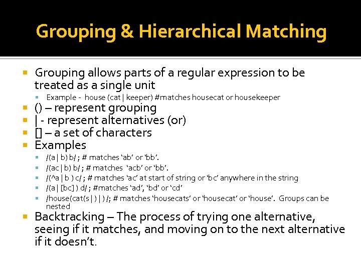 Grouping & Hierarchical Matching Grouping allows parts of a regular expression to be treated
