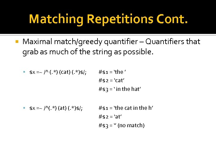 Matching Repetitions Cont. Maximal match/greedy quantifier – Quantifiers that grab as much of the