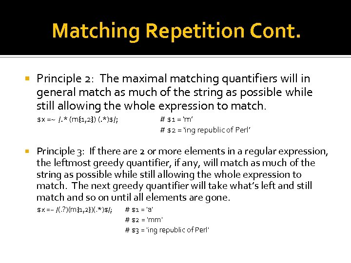 Matching Repetition Cont. Principle 2: The maximal matching quantifiers will in general match as