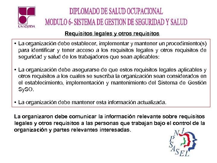 Requisitos legales y otros requisitos • La organización debe establecer, implementar y mantener un