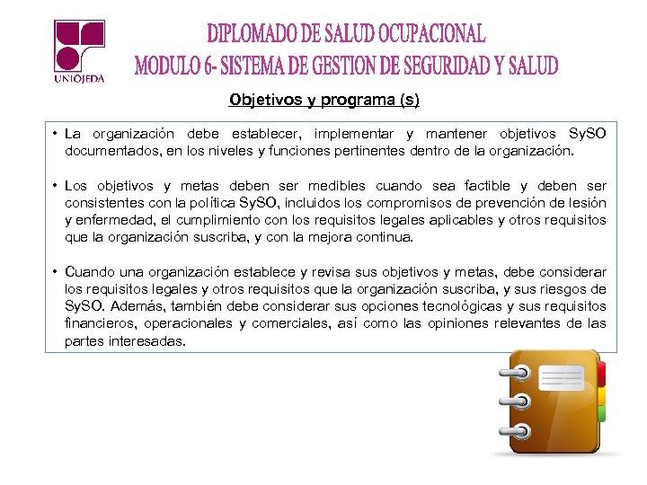 Objetivos y programa (s) • La organización debe establecer, implementar y mantener objetivos Sy.