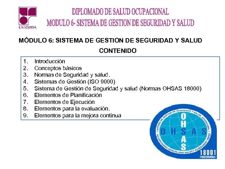 MÓDULO 6: SISTEMA DE GESTION DE SEGURIDAD Y SALUD CONTENIDO 1. 2. 3. 4.