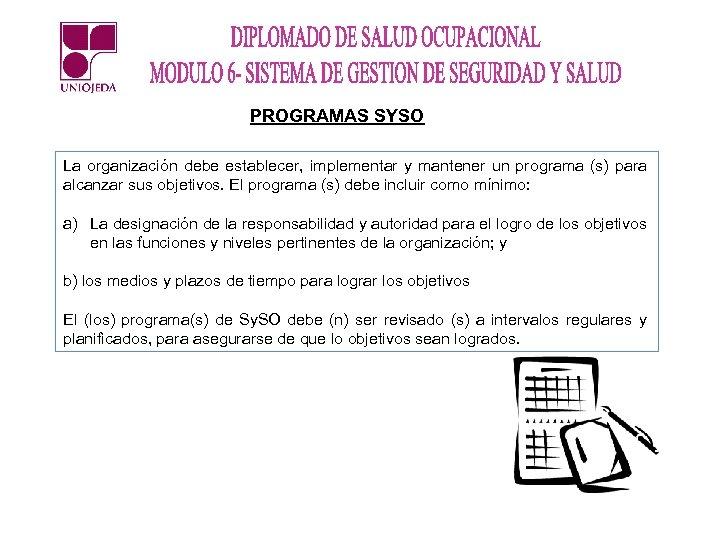 PROGRAMAS SYSO La organización debe establecer, implementar y mantener un programa (s) para alcanzar