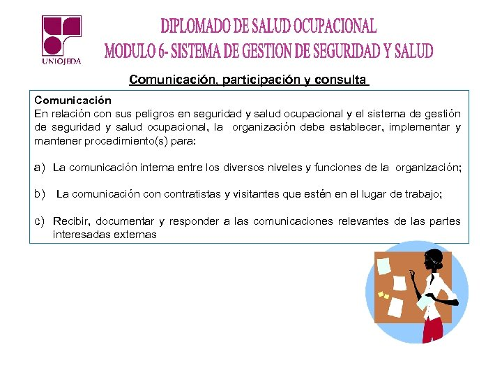 Comunicación, participación y consulta Comunicación En relación con sus peligros en seguridad y salud