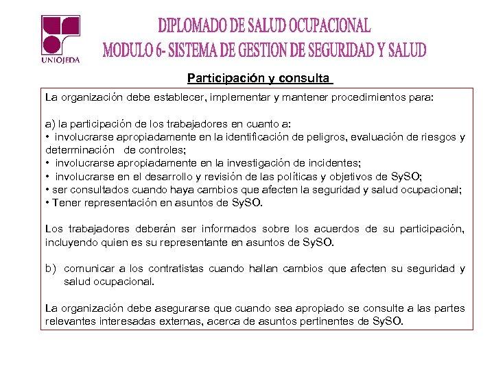 Participación y consulta La organización debe establecer, implementar y mantener procedimientos para: a) la