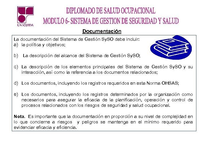 Documentación La documentación del Sistema de Gestión Sy. SO debe incluir: a) la política