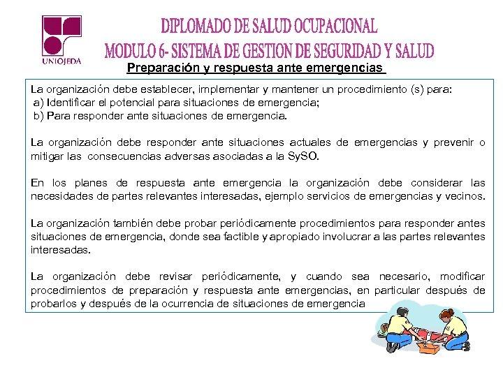 Preparación y respuesta ante emergencias La organización debe establecer, implementar y mantener un procedimiento