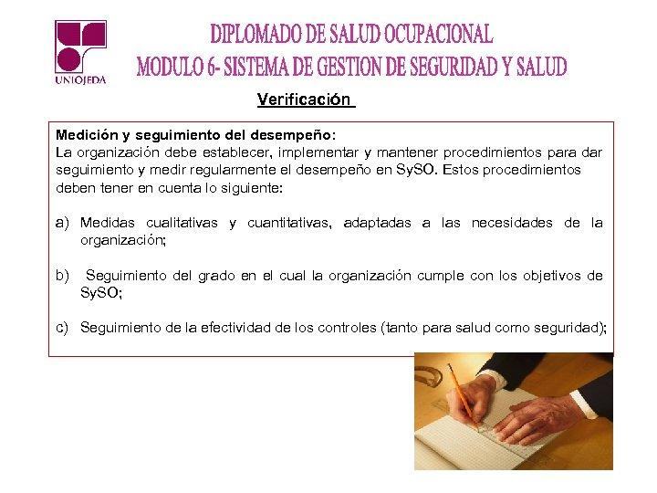 Verificación Medición y seguimiento del desempeño: La organización debe establecer, implementar y mantener procedimientos