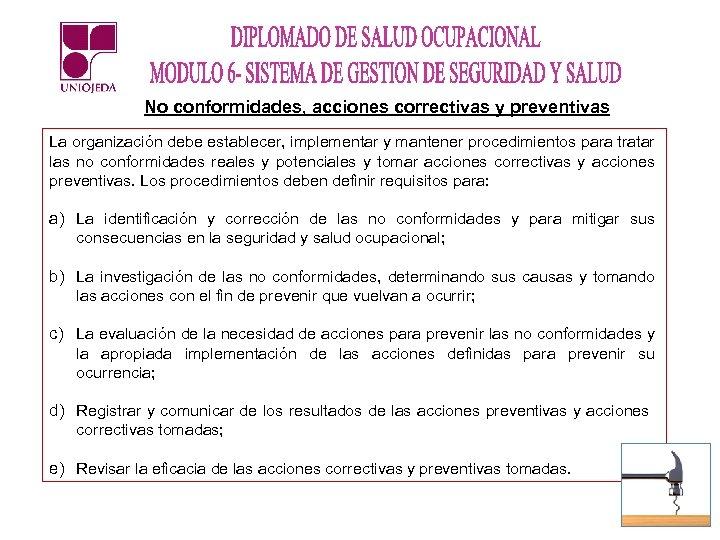 No conformidades, acciones correctivas y preventivas La organización debe establecer, implementar y mantener procedimientos