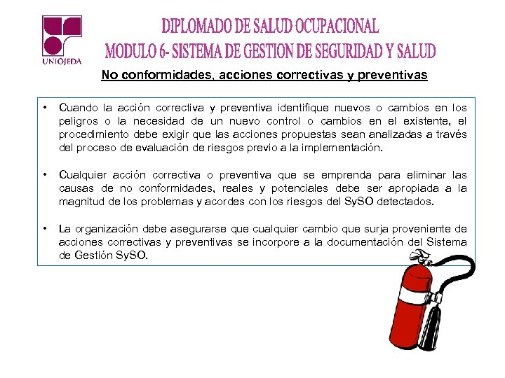 No conformidades, acciones correctivas y preventivas • Cuando la acción correctiva y preventiva identifique