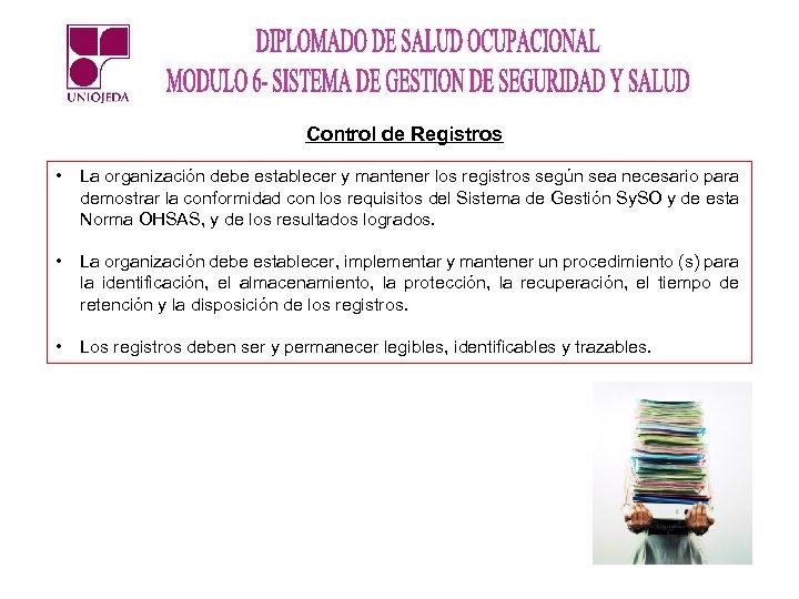 Control de Registros • La organización debe establecer y mantener los registros según sea