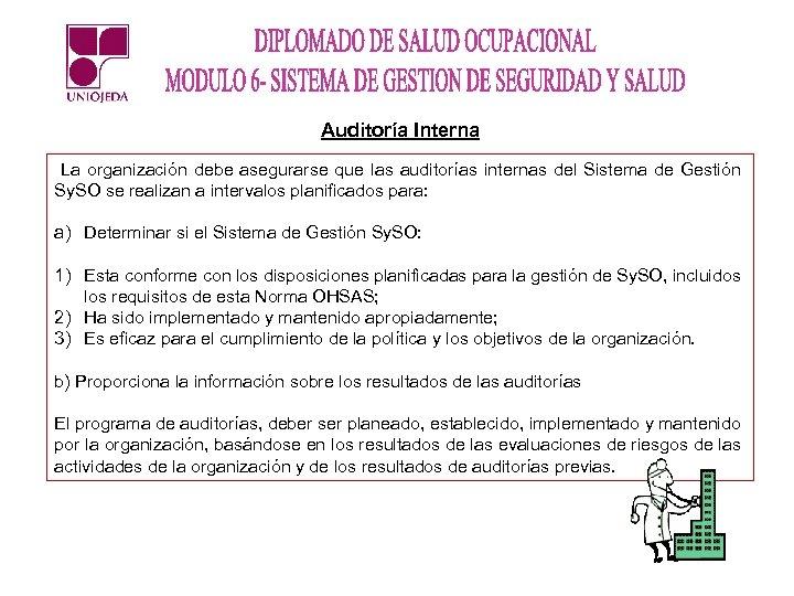 Auditoría Interna La organización debe asegurarse que las auditorías internas del Sistema de Gestión