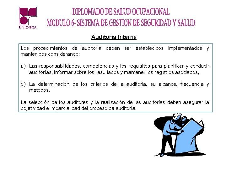 Auditoría Interna Los procedimientos de auditoría deben ser establecidos implementados y mantenidos considerando: a)