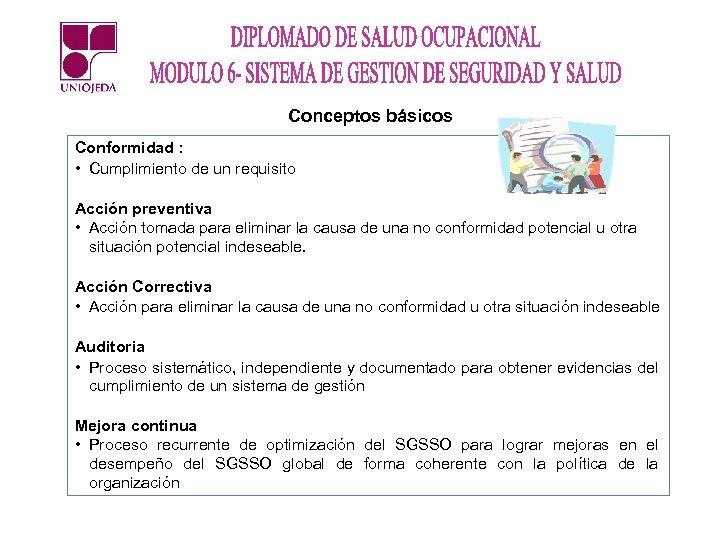 Conceptos básicos Conformidad : • Cumplimiento de un requisito Acción preventiva • Acción tomada