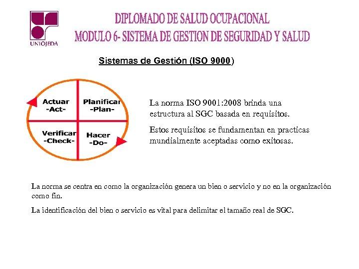 Sistemas de Gestión (ISO 9000) La norma ISO 9001: 2008 brinda una estructura al