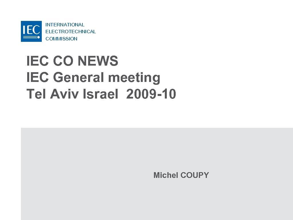 INTERNATIONAL ELECTROTECHNICAL COMMISSION IEC CO NEWS IEC General meeting Tel Aviv Israel 2009 -10