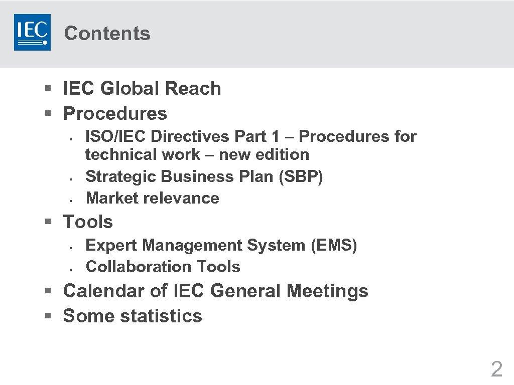 Contents § IEC Global Reach § Procedures § § § ISO/IEC Directives Part 1
