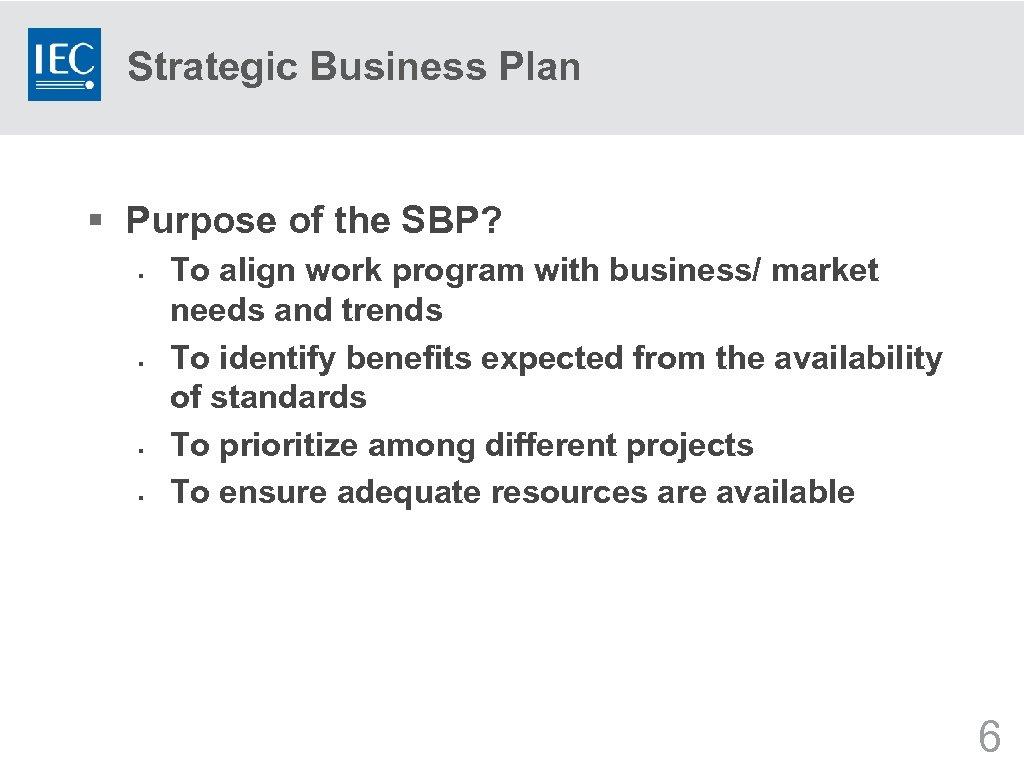 Strategic Business Plan § Purpose of the SBP? § § To align work program