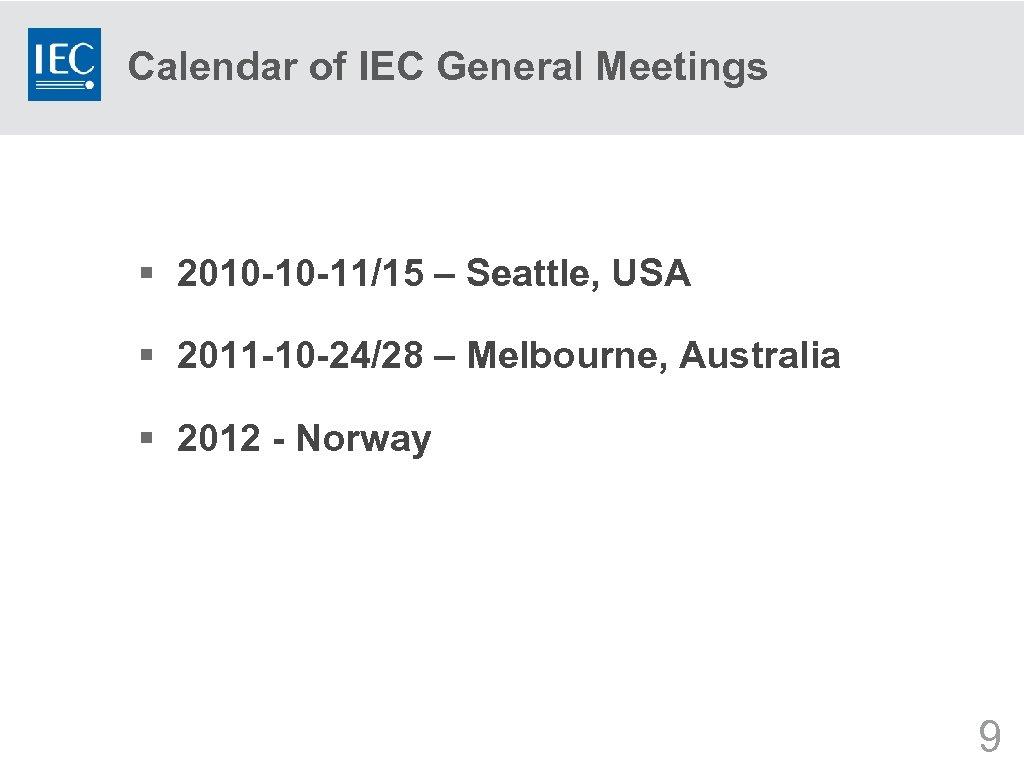 Calendar of IEC General Meetings § 2010 -10 -11/15 – Seattle, USA § 2011