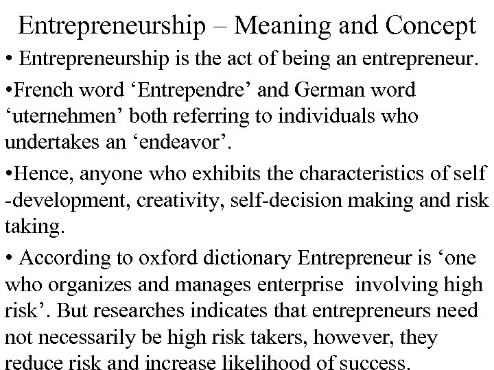 Entrepreneurship – Meaning and Concept • Entrepreneurship is the act of being an entrepreneur.