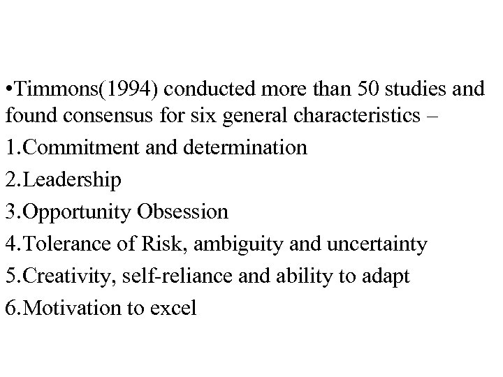 • Timmons(1994) conducted more than 50 studies and found consensus for six general