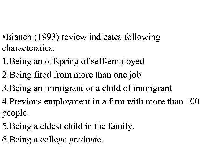 • Bianchi(1993) review indicates following characterstics: 1. Being an offspring of self-employed 2.