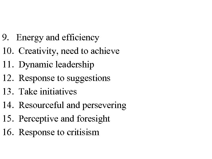 9. Energy and efficiency 10. Creativity, need to achieve 11. Dynamic leadership 12. Response