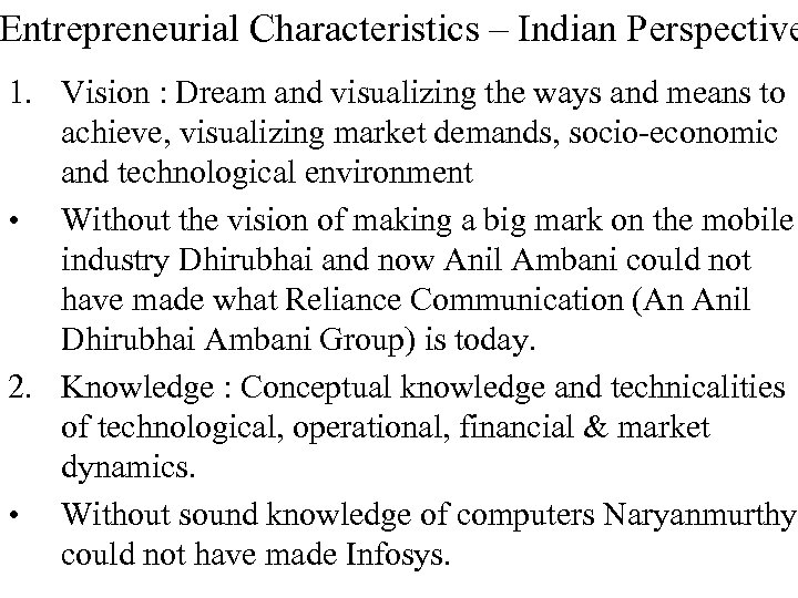 Entrepreneurial Characteristics – Indian Perspective 1. Vision : Dream and visualizing the ways and