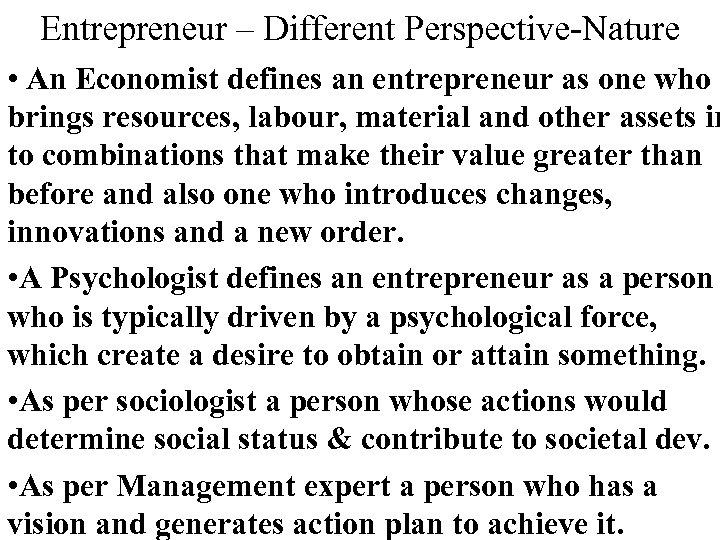Entrepreneur – Different Perspective-Nature • An Economist defines an entrepreneur as one who brings