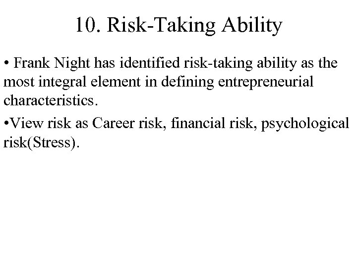 10. Risk-Taking Ability • Frank Night has identified risk-taking ability as the most integral