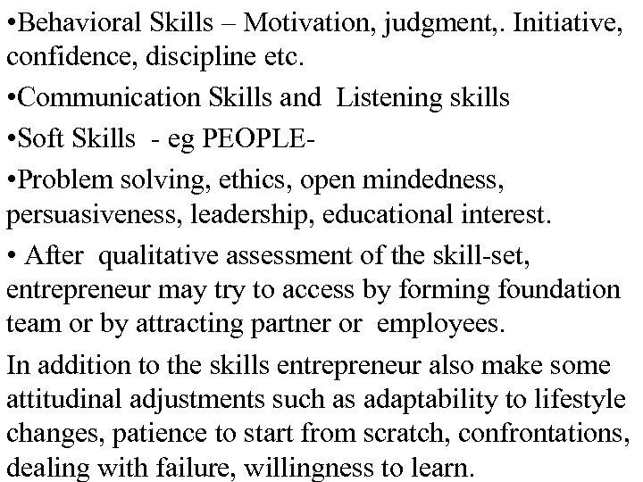 • Behavioral Skills – Motivation, judgment, . Initiative, confidence, discipline etc. • Communication