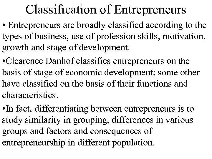 Classification of Entrepreneurs • Entrepreneurs are broadly classified according to the types of business,
