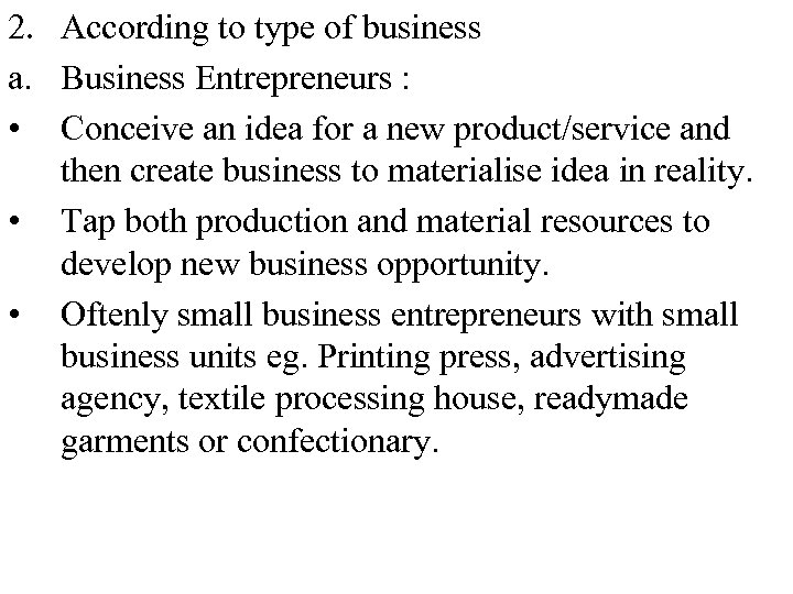 2. According to type of business a. Business Entrepreneurs : • Conceive an idea