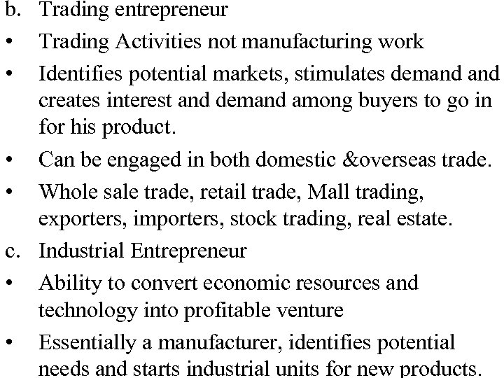 b. Trading entrepreneur • Trading Activities not manufacturing work • Identifies potential markets, stimulates