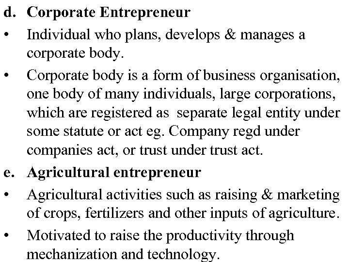 d. Corporate Entrepreneur • Individual who plans, develops & manages a corporate body. •