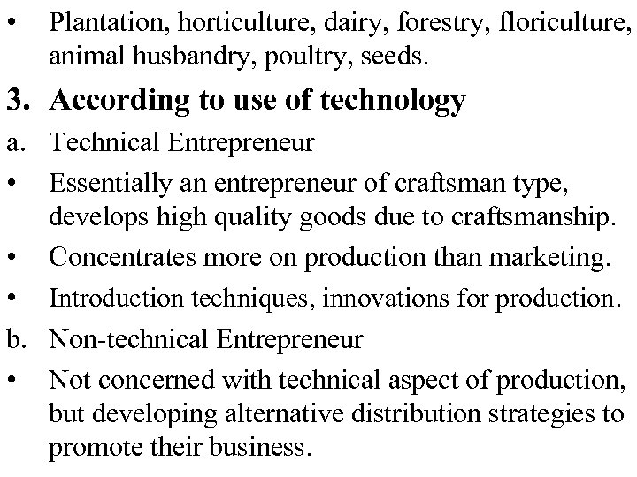 • Plantation, horticulture, dairy, forestry, floriculture, animal husbandry, poultry, seeds. 3. According to