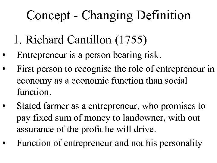 Concept - Changing Definition 1. Richard Cantillon (1755) • • Entrepreneur is a person