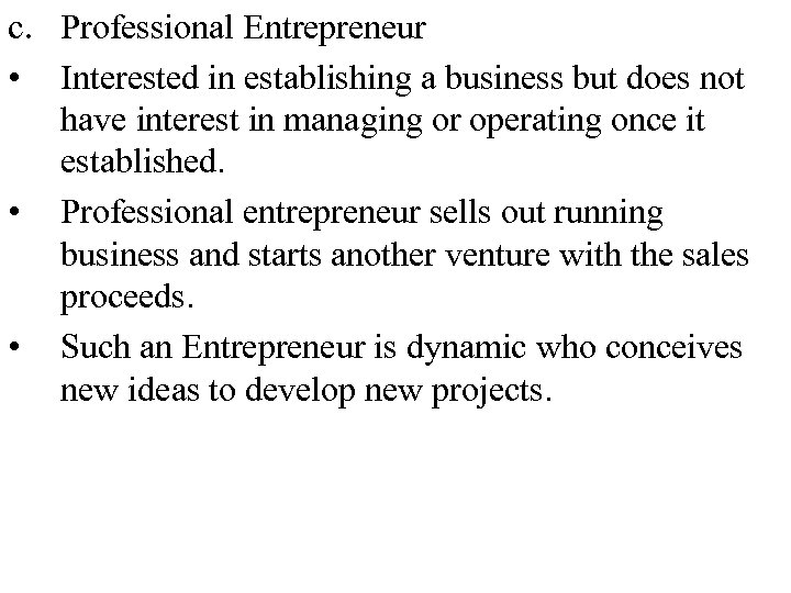 c. Professional Entrepreneur • Interested in establishing a business but does not have interest