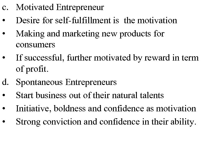 c. Motivated Entrepreneur • Desire for self-fulfillment is the motivation • Making and marketing