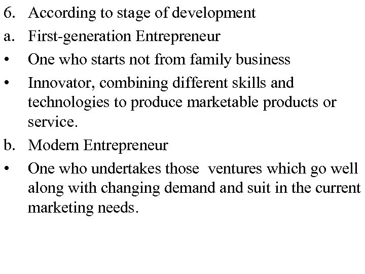6. a. • • According to stage of development First-generation Entrepreneur One who starts